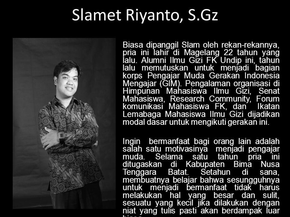 Slamet Riyanto, S.Gz Biasa dipanggil Slam oleh rekan-rekannya, pria ini lahir di Magelang 22 tahun yang lalu.