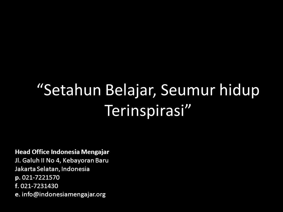 Setahun Belajar, Seumur hidup Terinspirasi Head Office Indonesia Mengajar Jl.
