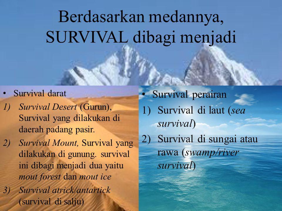 Berdasarkan medannya, SURVIVAL dibagi menjadi Survival darat 1)Survival Desert (Gurun), Survival yang dilakukan di daerah padang pasir. 2)Survival Mou