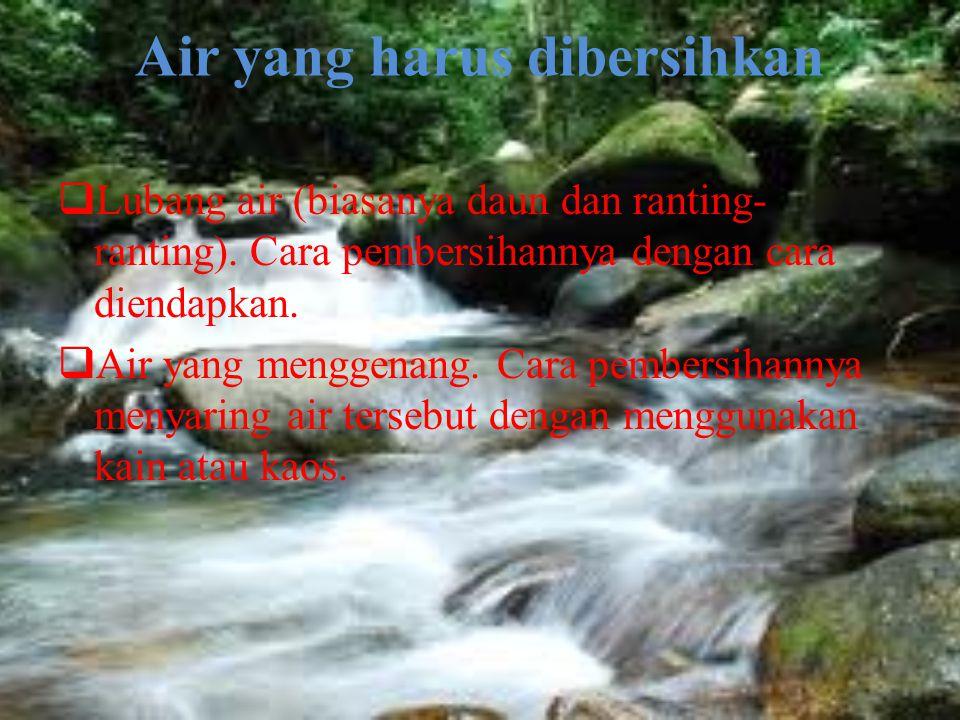 Air yang tidak harus dibersihkan  Air hujan  Air sungai yang mengalir dan bersih  Air kelapa  Pada dasar batang bambu