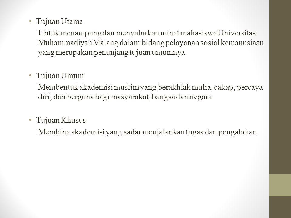 Tujuan Utama Untuk menampung dan menyalurkan minat mahasiswa Universitas Muhammadiyah Malang dalam bidang pelayanan sosial kemanusiaan yang merupakan penunjang tujuan umumnya Tujuan Umum Membentuk akademisi muslim yang berakhlak mulia, cakap, percaya diri, dan berguna bagi masyarakat, bangsa dan negara.