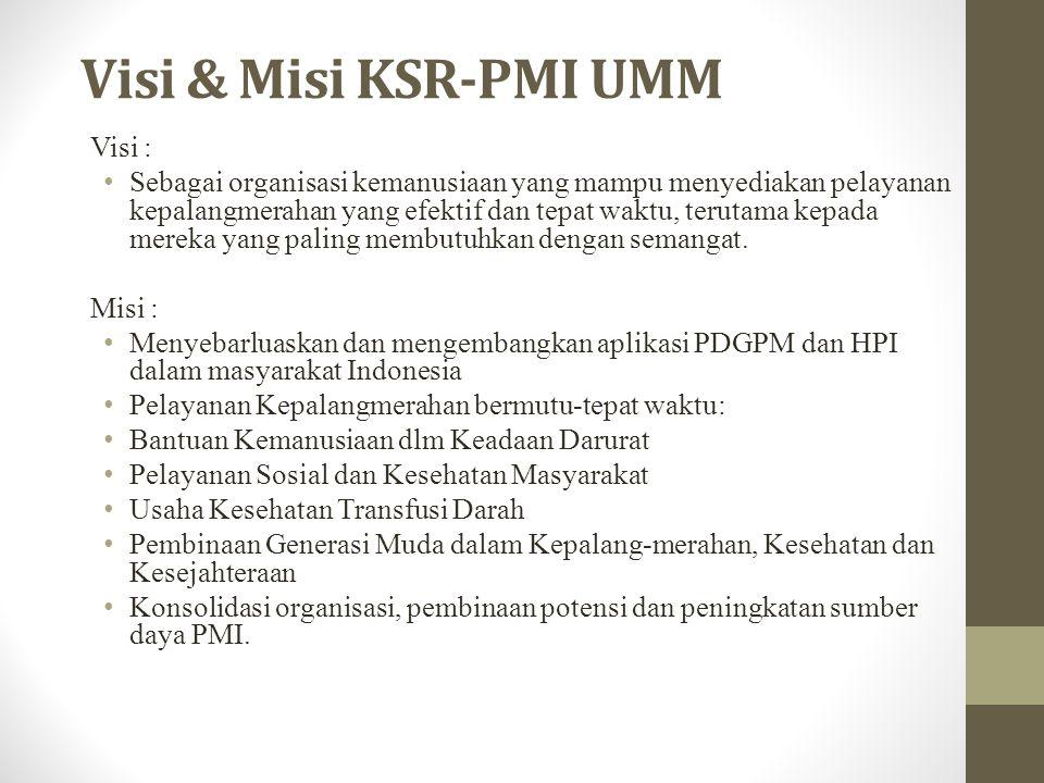 Visi & Misi KSR-PMI UMM Visi : Sebagai organisasi kemanusiaan yang mampu menyediakan pelayanan kepalangmerahan yang efektif dan tepat waktu, terutama kepada mereka yang paling membutuhkan dengan semangat.