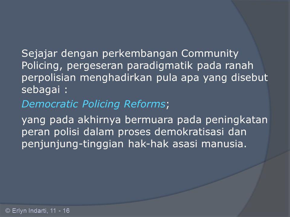 Community Policing juga sering di-reduksi maknanya, dipahami secara terbatas, dipertukarkan, dan bahkan disalah-artikan, diantaranya sebagai : Problem