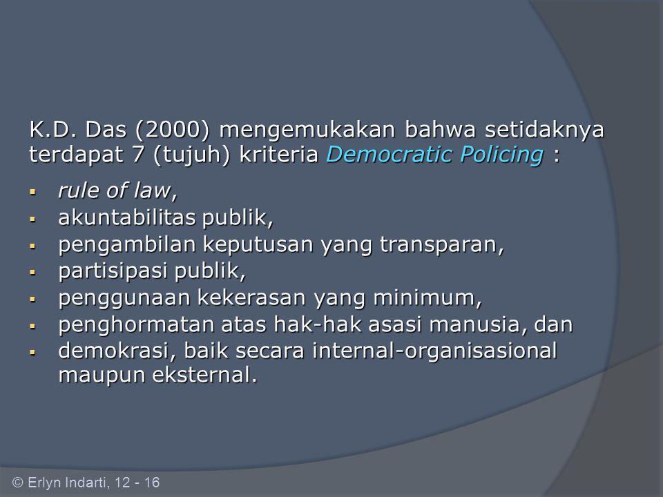 Sejajar dengan perkembangan Community Policing, pergeseran paradigmatik pada ranah perpolisian menghadirkan pula apa yang disebut sebagai : Democratic