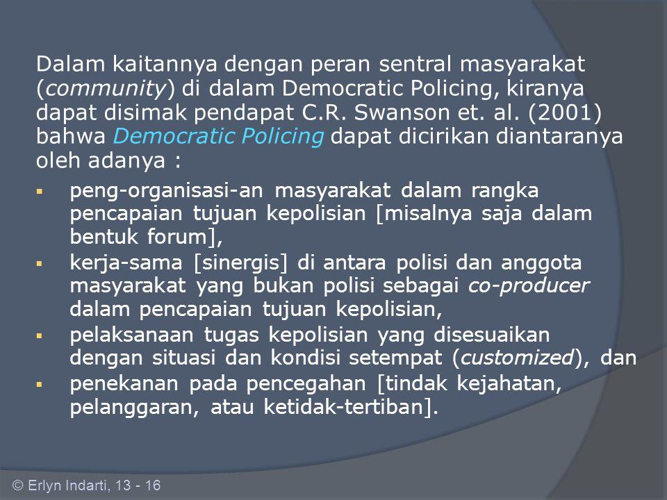 K.D. Das (2000) mengemukakan bahwa setidaknya terdapat 7 (tujuh) kriteria Democratic Policing :  rule of law,  akuntabilitas publik,  pengambilan k