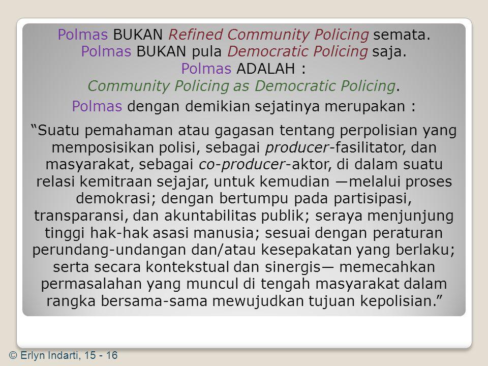 Dalam lingkup perpolisian Indonesia, perpaduan antara democratic policing dengan community policing yang telah disempurnakan, yakni Community Policing