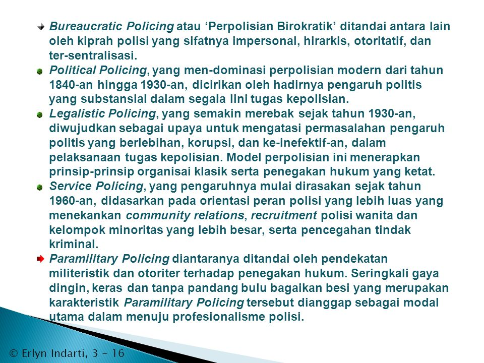Bureaucratic Policing atau 'Perpolisian Birokratik' ditandai antara lain oleh kiprah polisi yang sifatnya impersonal, hirarkis, otoritatif, dan ter-sentralisasi.