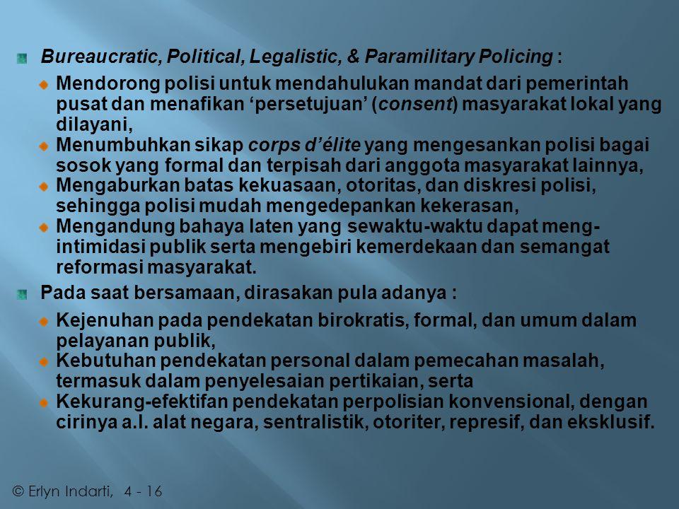 Dalam lingkup perpolisian Indonesia, perpaduan antara democratic policing dengan community policing yang telah disempurnakan, yakni Community Policing Plus-Plus ataupun Refined Community Policing, yang kemudian di-modifikasi serta di-amalgamasi / dipadukan dengan nilai, prinsip, atau praktek-praktek perpolisian khas Indonesia ―seperti misalnya Siskam Swakarsa― yang lebih membumi dan sudah mengandung muatan yang demokratis, sekaligus di- sinkron-kan dengan konteks Indonesia, selanjutnya menjelma menjadi : Community Policing as Democratic Policing, yang akhirnya ―melalui Surat Keputusan Kapolri No.