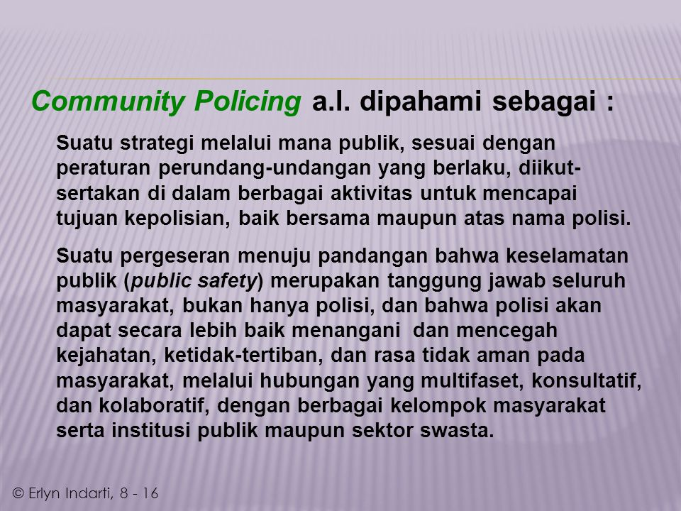 Di manca negara, dalam upaya merengkuh konsep community ke dalam ranah perpolisian, digagaslah reformasi kepolisian yang bersifat paradigmatik, yang k