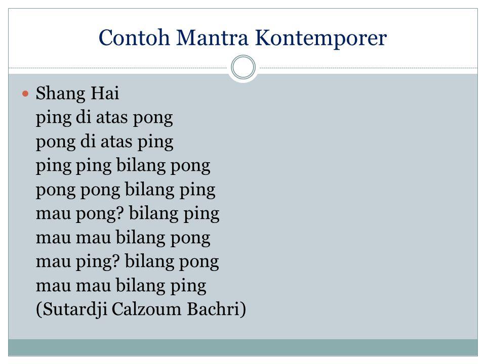 Contoh Mantra Kontemporer Shang Hai ping di atas pong pong di atas ping ping ping bilang pong pong pong bilang ping mau pong? bilang ping mau mau bila