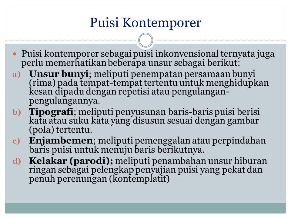 Puisi Kontemporer Puisi kontemporer sebagai puisi inkonvensional ternyata juga perlu memerhatikan beberapa unsur sebagai berikut: a) Unsur bunyi; meli