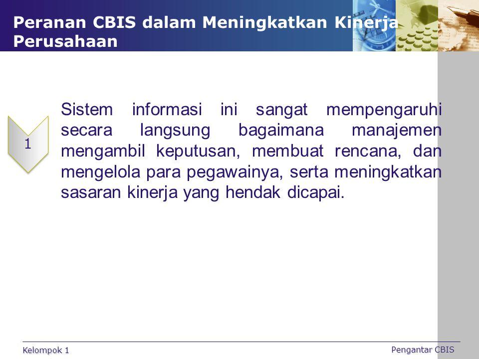 Peranan CBIS dalam Meningkatkan Kinerja Perusahaan Sistem informasi ini sangat mempengaruhi secara langsung bagaimana manajemen mengambil keputusan, m