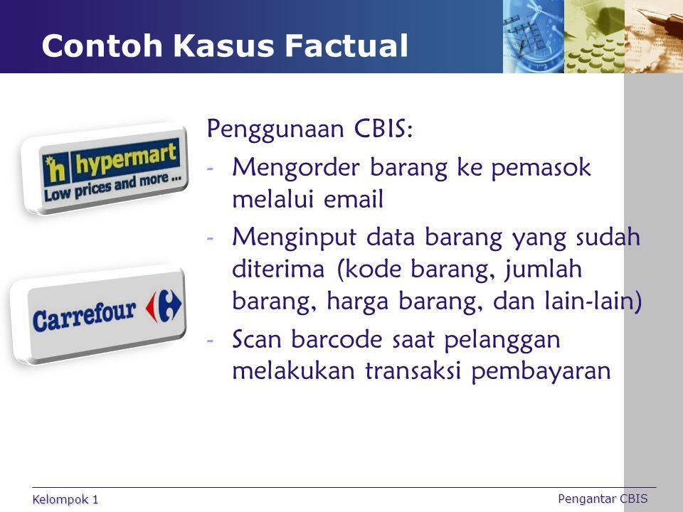 Contoh Kasus Factual Penggunaan CBIS: -M-Mengorder barang ke pemasok melalui email -M-Menginput data barang yang sudah diterima (kode barang, jumlah b
