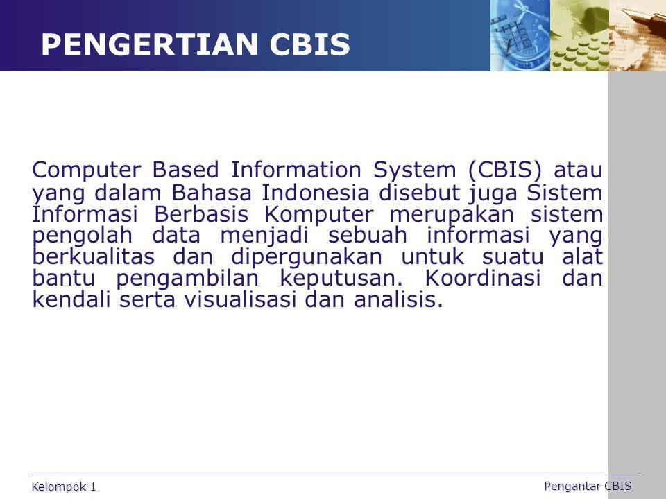 PENGERTIAN CBIS Computer Based Information System (CBIS) atau yang dalam Bahasa Indonesia disebut juga Sistem Informasi Berbasis Komputer merupakan si