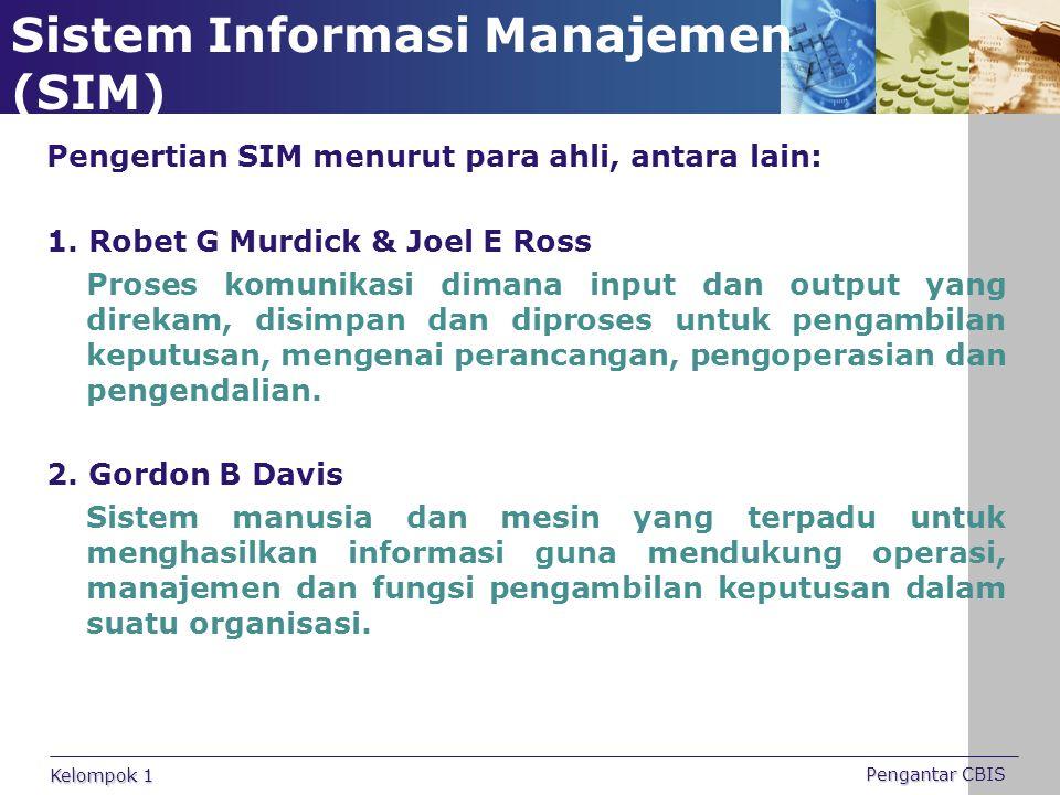 Sistem Informasi Manajemen (SIM) Pengertian SIM menurut para ahli, antara lain: 1. Robet G Murdick & Joel E Ross Proses komunikasi dimana input dan ou