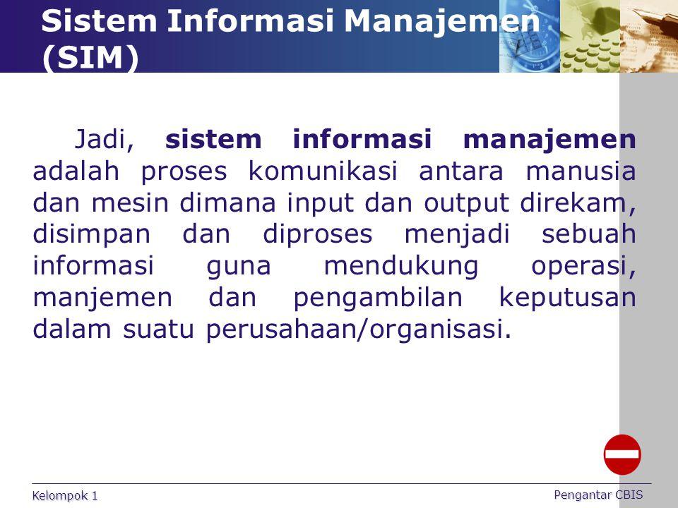 Sistem Informasi Manajemen (SIM) Jadi, sistem informasi manajemen adalah proses komunikasi antara manusia dan mesin dimana input dan output direkam, d