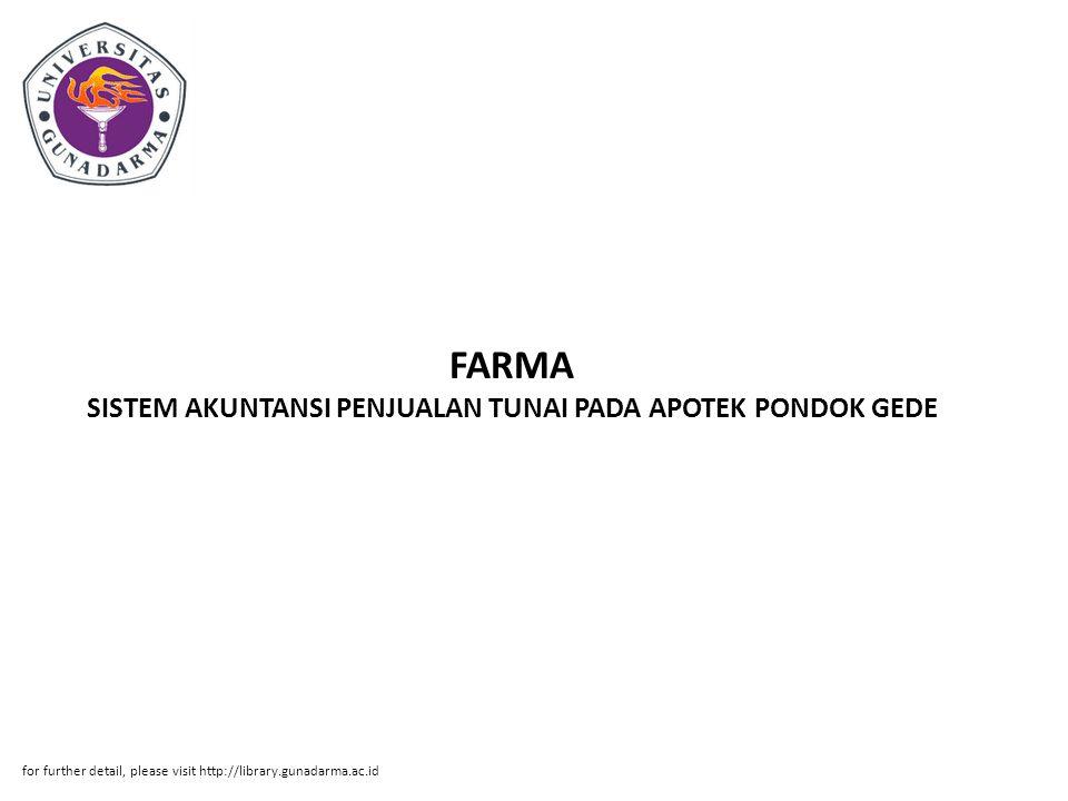 FARMA SISTEM AKUNTANSI PENJUALAN TUNAI PADA APOTEK PONDOK GEDE for further detail, please visit http://library.gunadarma.ac.id