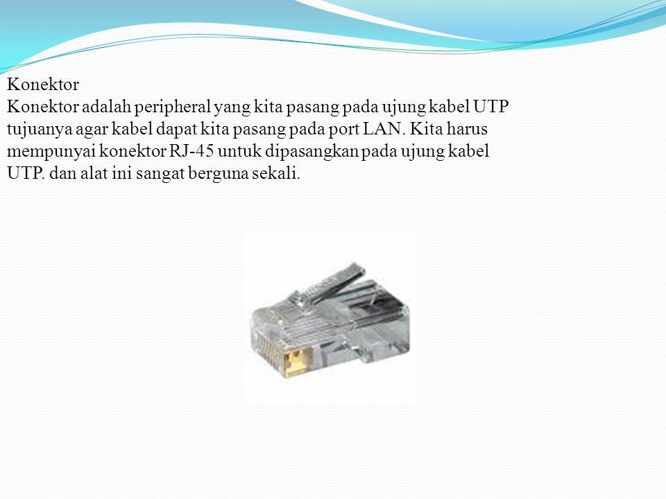 Konektor Konektor adalah peripheral yang kita pasang pada ujung kabel UTP tujuanya agar kabel dapat kita pasang pada port LAN.