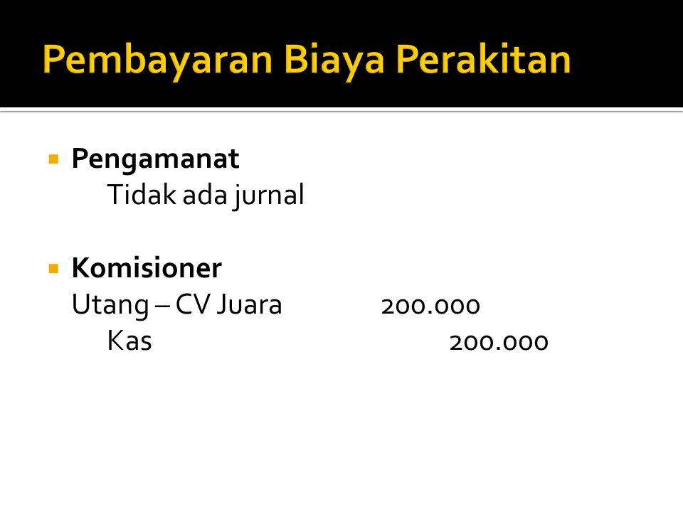  Pengamanat Tidak ada jurnal  Komisioner Utang – CV Juara200.000 Kas200.000