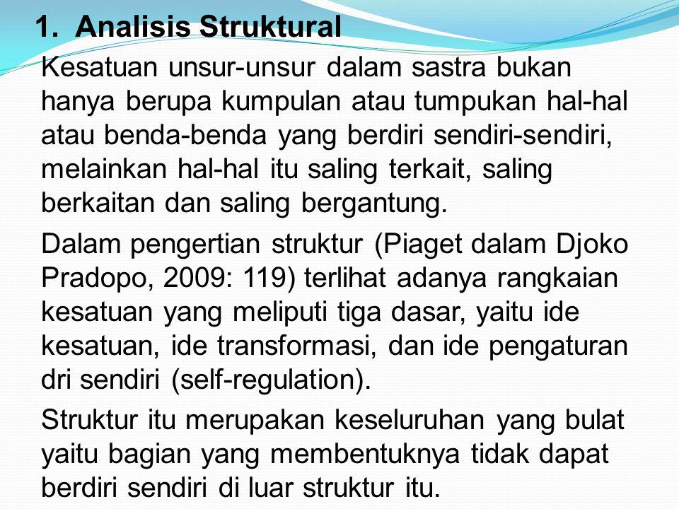 1. Analisis Struktural Kesatuan unsur-unsur dalam sastra bukan hanya berupa kumpulan atau tumpukan hal-hal atau benda-benda yang berdiri sendiri-sendi