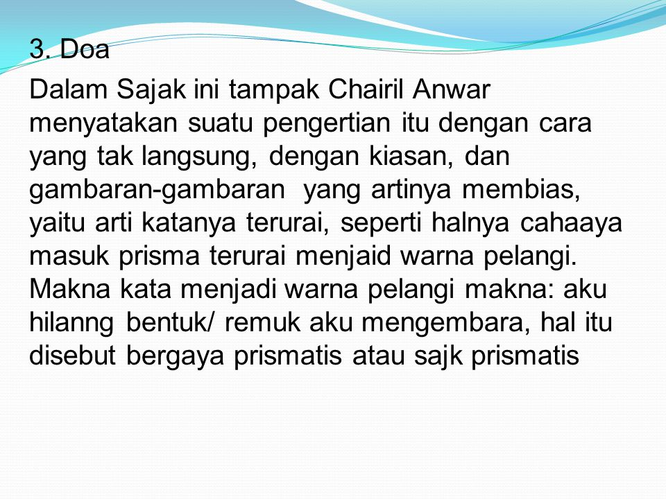 3. Doa Dalam Sajak ini tampak Chairil Anwar menyatakan suatu pengertian itu dengan cara yang tak langsung, dengan kiasan, dan gambaran-gambaran yang a