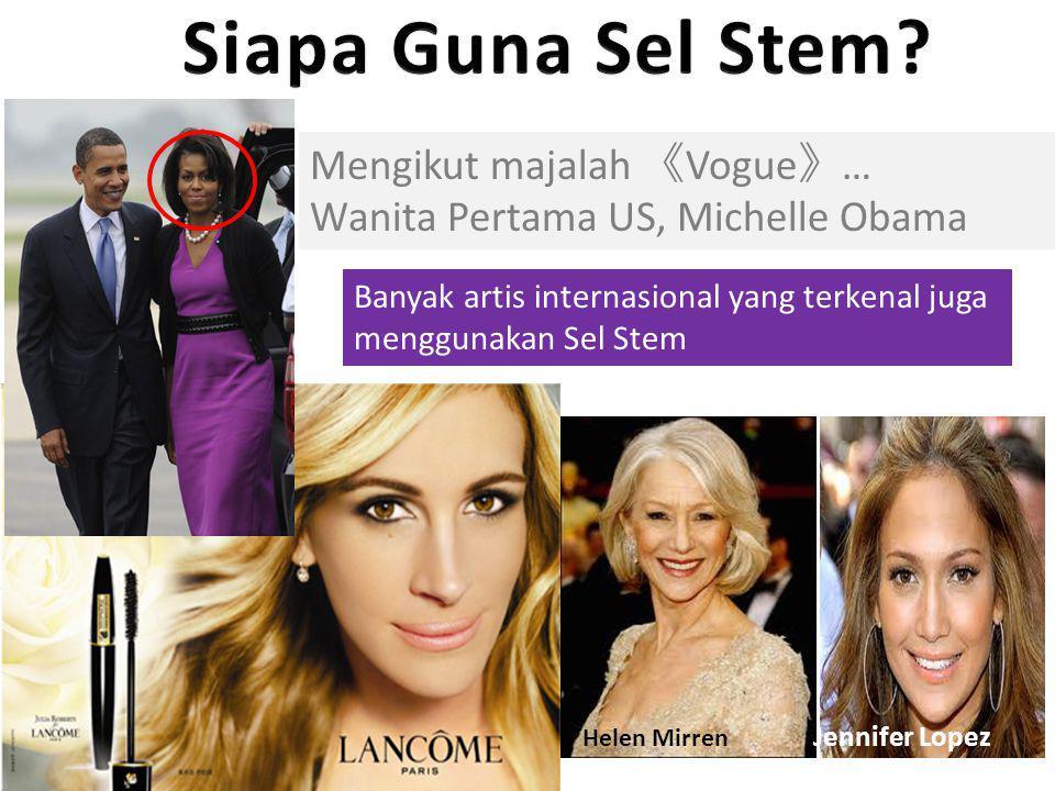 Mengikut majalah 《 Vogue 》 … Wanita Pertama US, Michelle Obama Helen Mirren Jennifer Lopez Banyak artis internasional yang terkenal juga menggunakan S