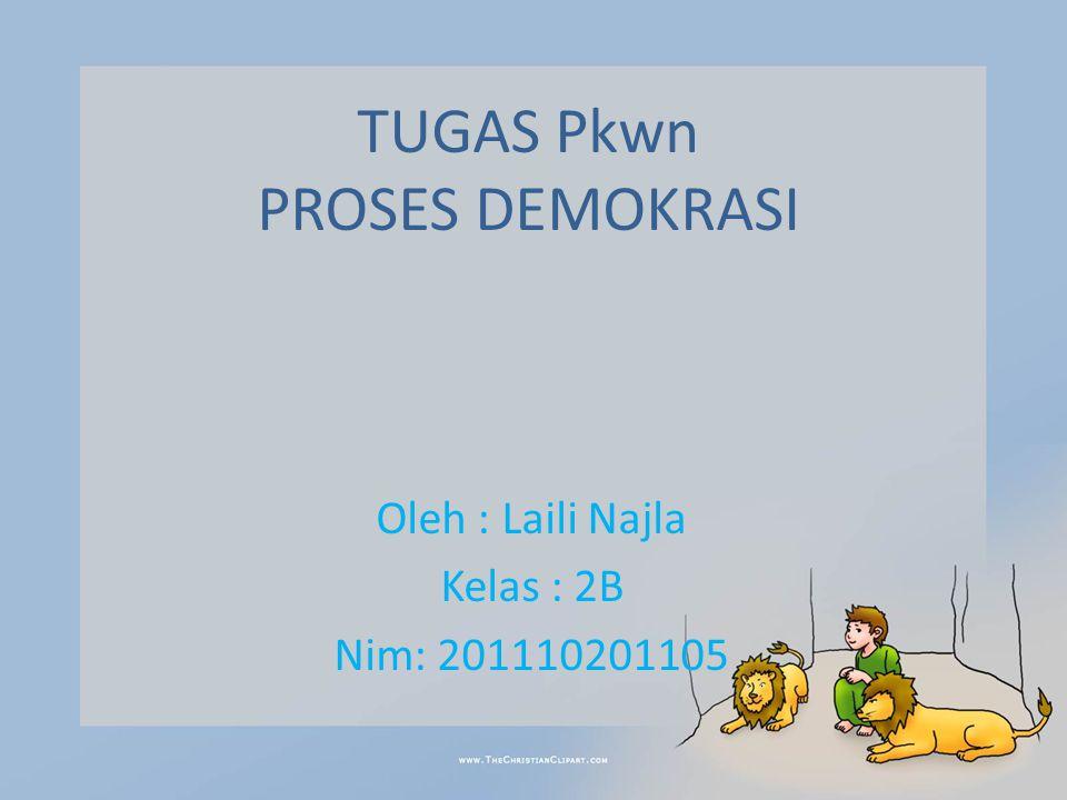 TUGAS Pkwn PROSES DEMOKRASI Oleh : Laili Najla Kelas : 2B Nim: 201110201105