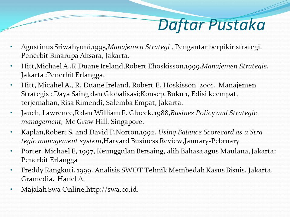 Agustinus Sriwahyuni,1995,Manajemen Strategi, Pengantar berpikir strategi, Penerbit Binarupa Aksara, Jakarta. Hitt,Michael A.,R.Duane Ireland,Robert E