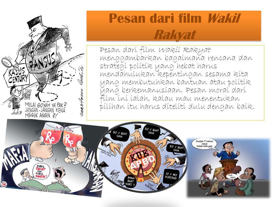 Pesan dari film Wakil Rakyat Pesan dari film Wakil Rakyat menggambarkan bagaimana rencana dan strategi politik yang hebat harus mendahulukan kepenting