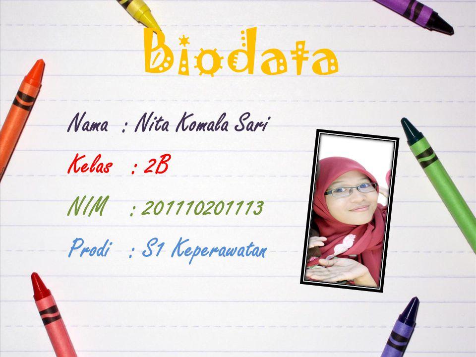 Biodata Nama : Nita Komala Sari Kelas : 2B NIM : 201110201113 Prodi : S1 Keperawatan