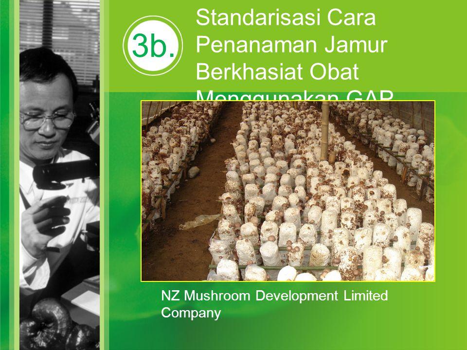 3b. Standarisasi Cara Penanaman Jamur Berkhasiat Obat Menggunakan GAP NZ Mushroom Development Limited Company