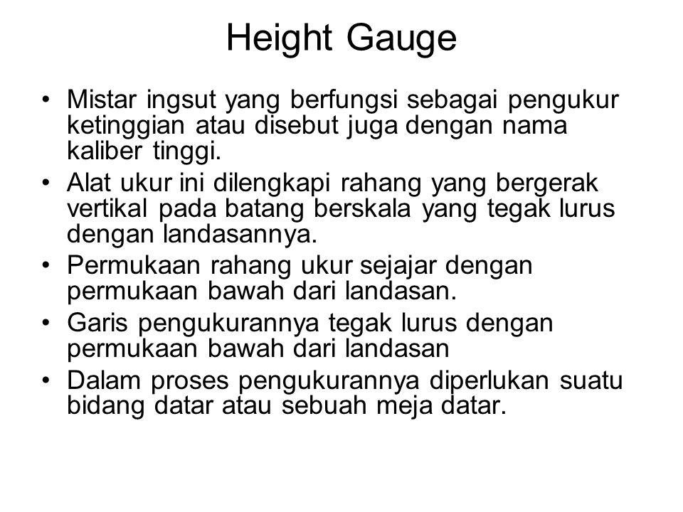 Mistar ingsut yang berfungsi sebagai pengukur ketinggian atau disebut juga dengan nama kaliber tinggi. Alat ukur ini dilengkapi rahang yang bergerak v