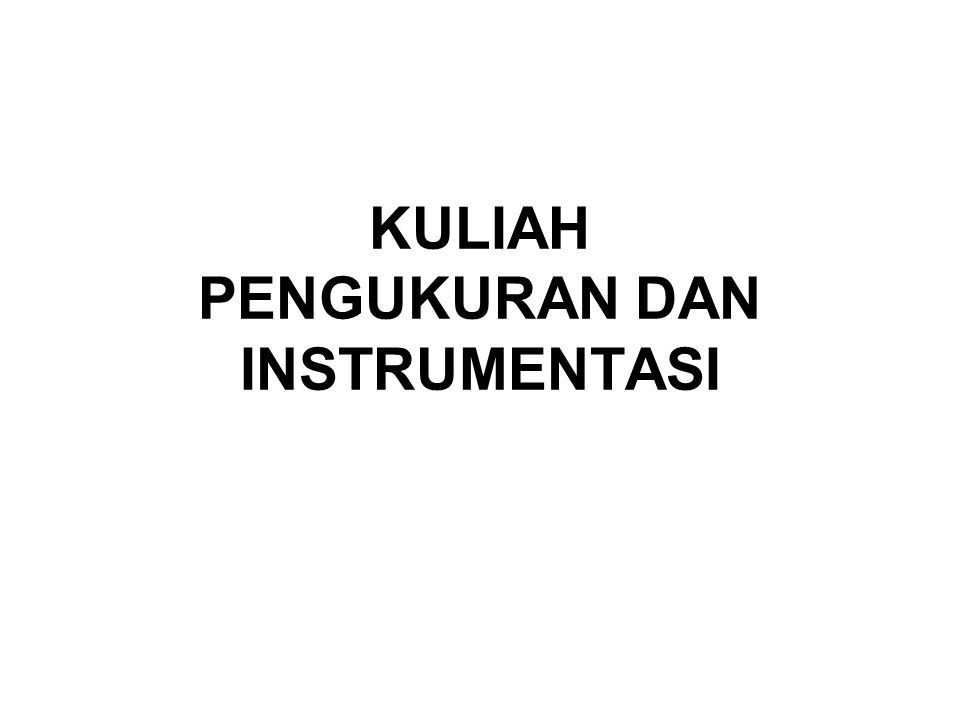 KARAKTERISTIK INSTRUMEN UKUR Ada 2 macam karakteristik instrumen, Karakteristik Statik & Karakteristik Dinamik Karakteristik statik alat berkaitan dengan input konstan yang diberikan, dan diamati setelah dicapai keadaan steady-state (tunak).