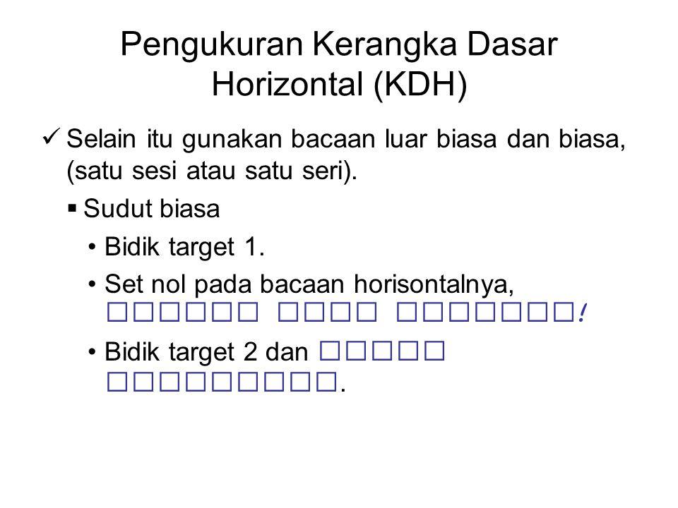 Pengukuran Kerangka Dasar Horizontal (KDH) Selain itu gunakan bacaan luar biasa dan biasa, (satu sesi atau satu seri).  Sudut biasa Bidik target 1. S