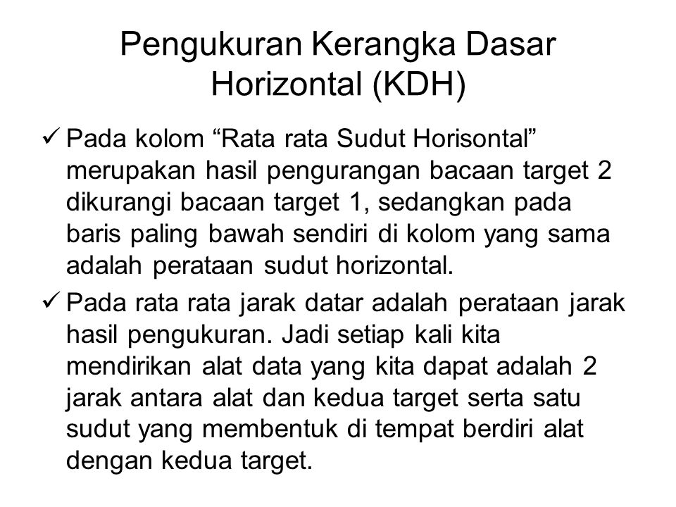 "Pengukuran Kerangka Dasar Horizontal (KDH) Pada kolom ""Rata rata Sudut Horisontal"" merupakan hasil pengurangan bacaan target 2 dikurangi bacaan target"