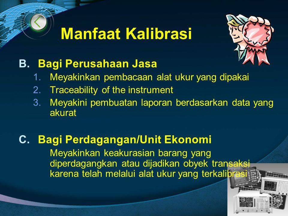 LOGO Manfaat Kalibrasi B.Bagi Perusahaan Jasa 1.Meyakinkan pembacaan alat ukur yang dipakai 2.Traceability of the instrument 3.Meyakini pembuatan lapo