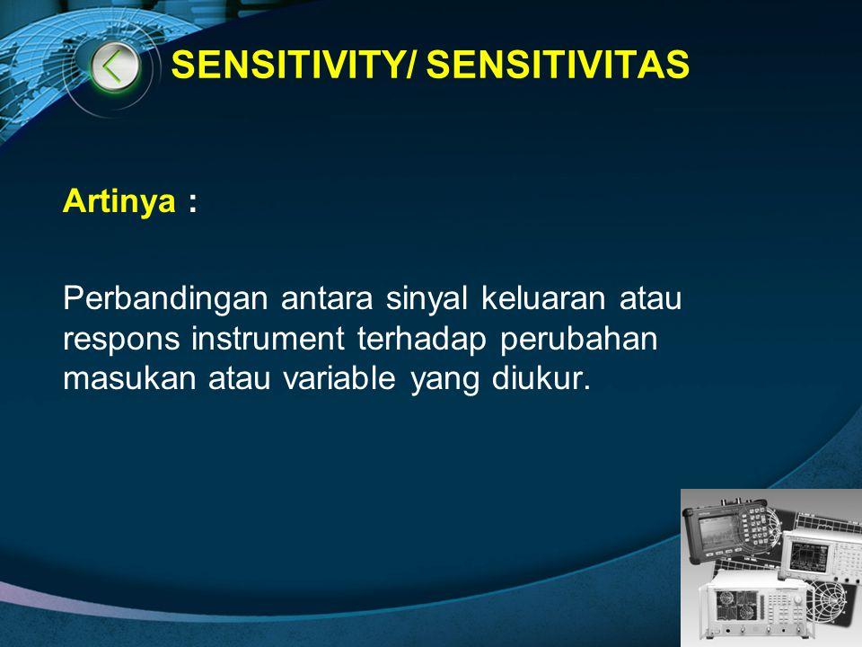 LOGO SENSITIVITY/ SENSITIVITAS Artinya : Perbandingan antara sinyal keluaran atau respons instrument terhadap perubahan masukan atau variable yang diu