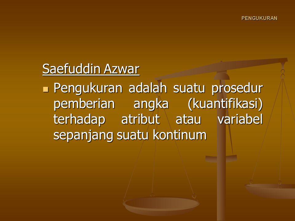 PENGUKURAN Saefuddin Azwar Pengukuran adalah suatu prosedur pemberian angka (kuantifikasi) terhadap atribut atau variabel sepanjang suatu kontinum Pengukuran adalah suatu prosedur pemberian angka (kuantifikasi) terhadap atribut atau variabel sepanjang suatu kontinum