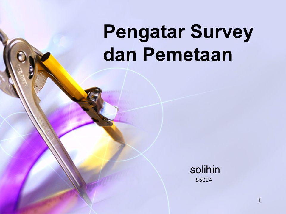 1 Pengatar Survey dan Pemetaan solihin 85024