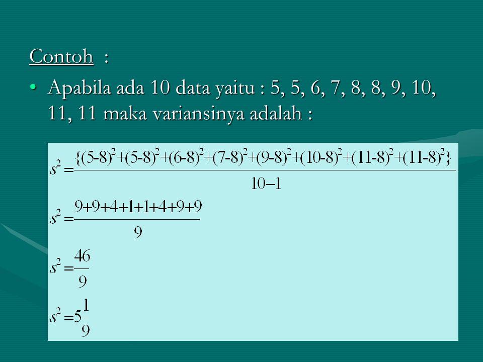 Contoh : Apabila ada 10 data yaitu : 5, 5, 6, 7, 8, 8, 9, 10, 11, 11 maka variansinya adalah :Apabila ada 10 data yaitu : 5, 5, 6, 7, 8, 8, 9, 10, 11,