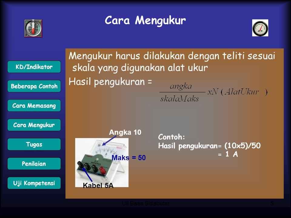 Uli Basa Sidabutar5 Cara Mengukur Mengukur harus dilakukan dengan teliti sesuai skala yang digunakan alat ukur Hasil pengukuran = Angka 10 Kabel 5A Ma