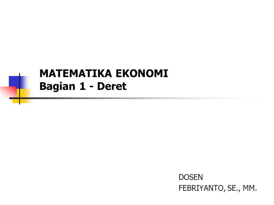 Matematika Ekonomi - Deret (Febriyanto, SE., MM.) 12 Deret dalam Penerapan Ekonomi Model Bunga Majemuk Seorang nasabah meminjam uang di bank sebanyak Rp 5 juta untuk jangka waktu 3 tahun, dengan tingkat bunga 2% per tahun.