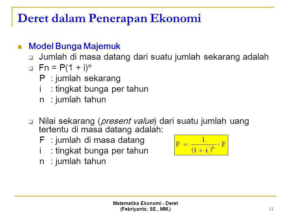 Matematika Ekonomi - Deret (Febriyanto, SE., MM.) 11 Deret dalam Penerapan Ekonomi Model Bunga Majemuk  Jumlah di masa datang dari suatu jumlah sekar