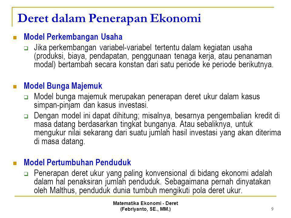 Matematika Ekonomi - Deret (Febriyanto, SE., MM.) 9 Deret dalam Penerapan Ekonomi Model Perkembangan Usaha  Jika perkembangan variabel-variabel terte