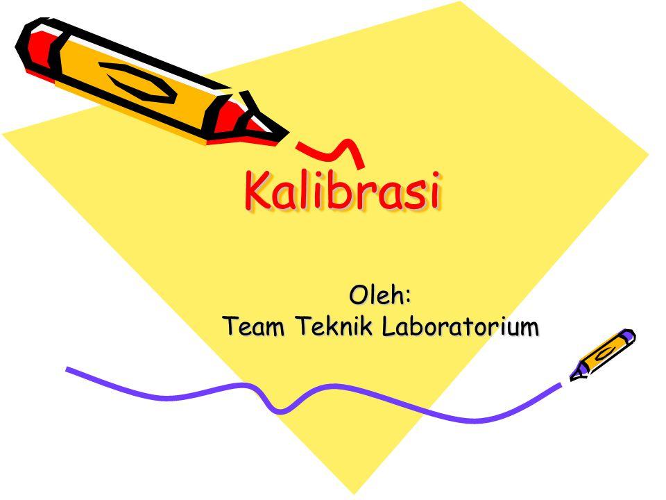 Kalibrasi : Rangkaian pekerjaan untuk mencocokan kondisi peralatan dengan standar Tujuan Untuk menjaga peralatan agar senantiasa mempunyai unjuk kerja yang diharapkan setiap saat