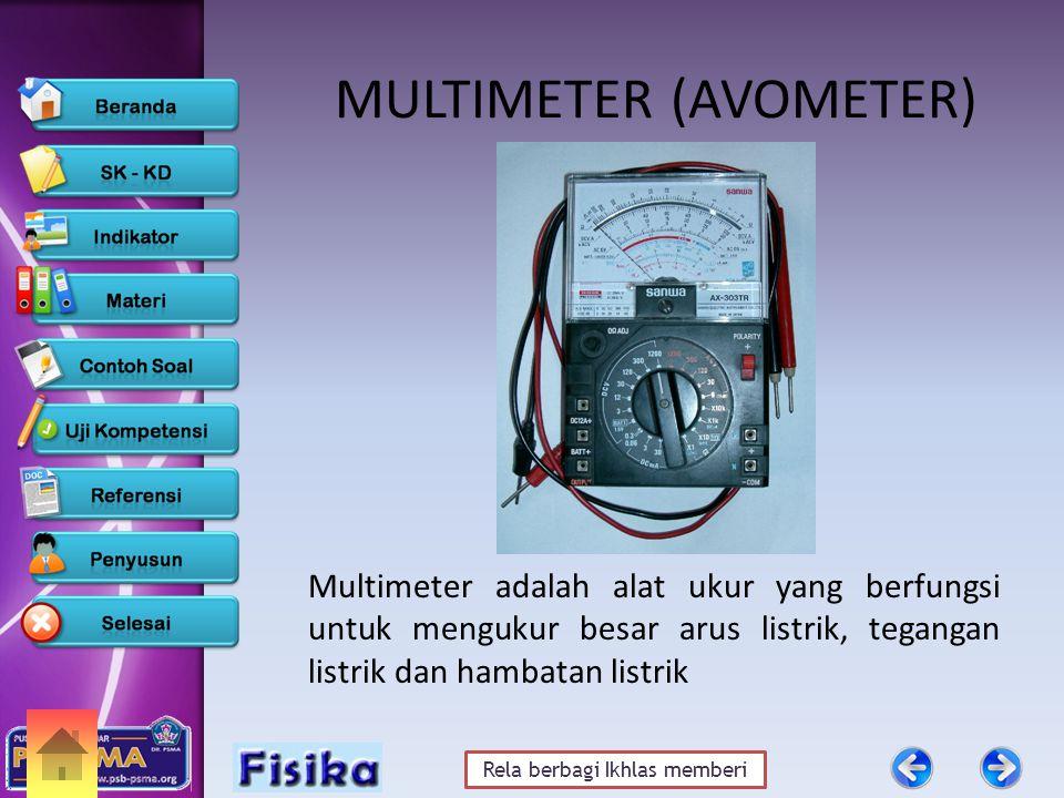 Rela berbagi Ikhlas memberi MULTIMETER (AVOMETER) Multimeter adalah alat ukur yang berfungsi untuk mengukur besar arus listrik, tegangan listrik dan hambatan listrik