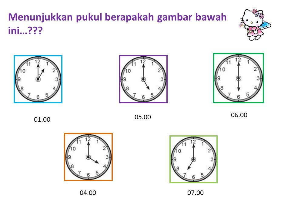 Menunjukkan pukul berapakah gambar bawah ini…??? 01.00 05.00 06.00 04.0007.00