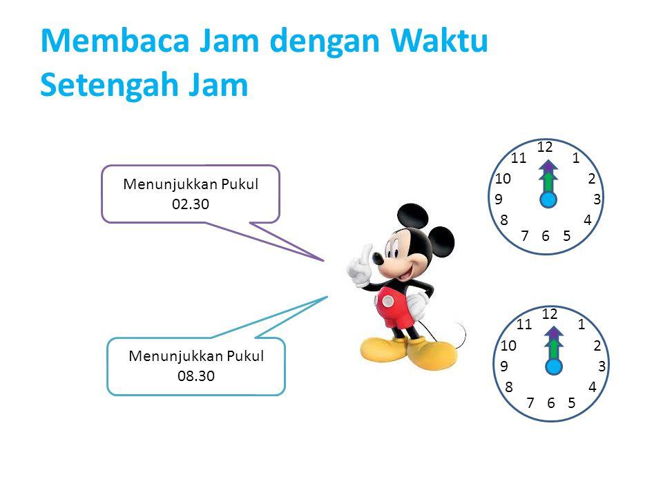 Membaca Jam dengan Waktu Setengah Jam 12 1 2 67 93 4 5 8 10 11 12 1 2 67 93 4 5 8 10 11 Menunjukkan Pukul 02.30 Menunjukkan Pukul 08.30