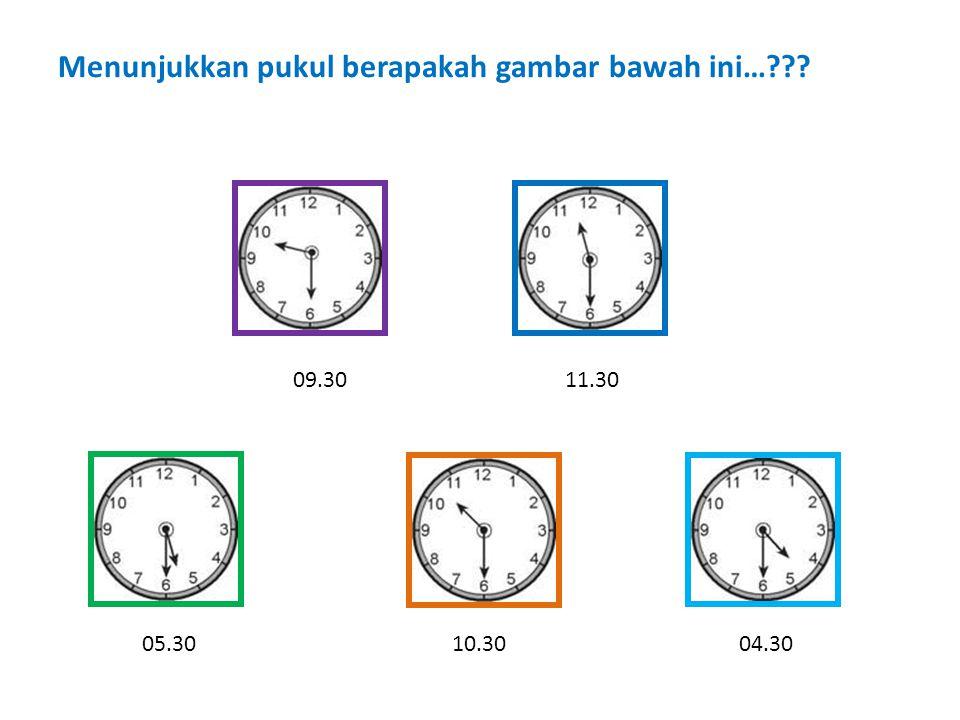Menunjukkan pukul berapakah gambar bawah ini…??? 11.3009.30 10.3005.3004.30