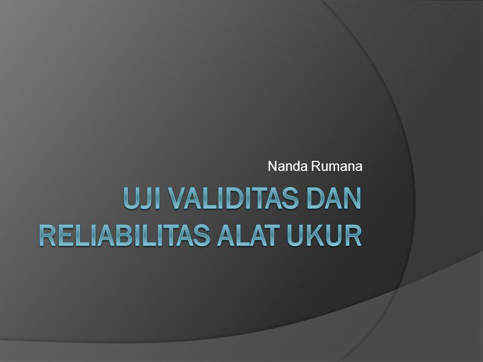 Latar Belakang  Data Penelitian  akurat dan objektif  Validitas  sejauhmana ketepatan suatu alat ukur dalam mengukur suatu data.